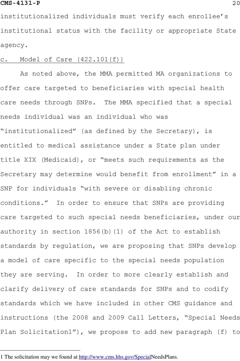 The MMA specified that a special needs individual was an individual who was institutionalized (as defined by the Secretary), is entitled to medical assistance under a State plan under title XIX