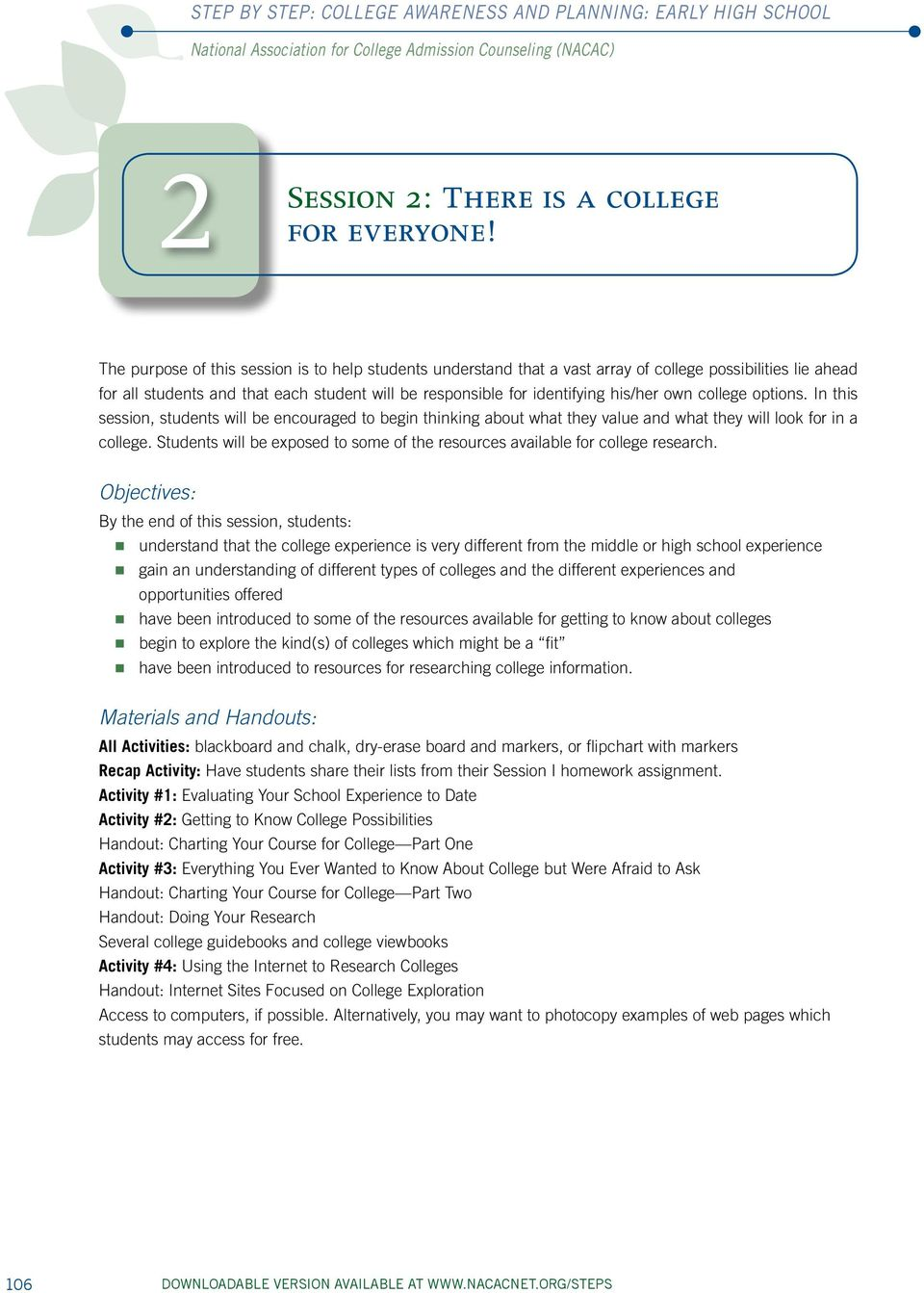 college options. In this session, students will be encouraged to begin thinking about what they value and what they will look for in a college.