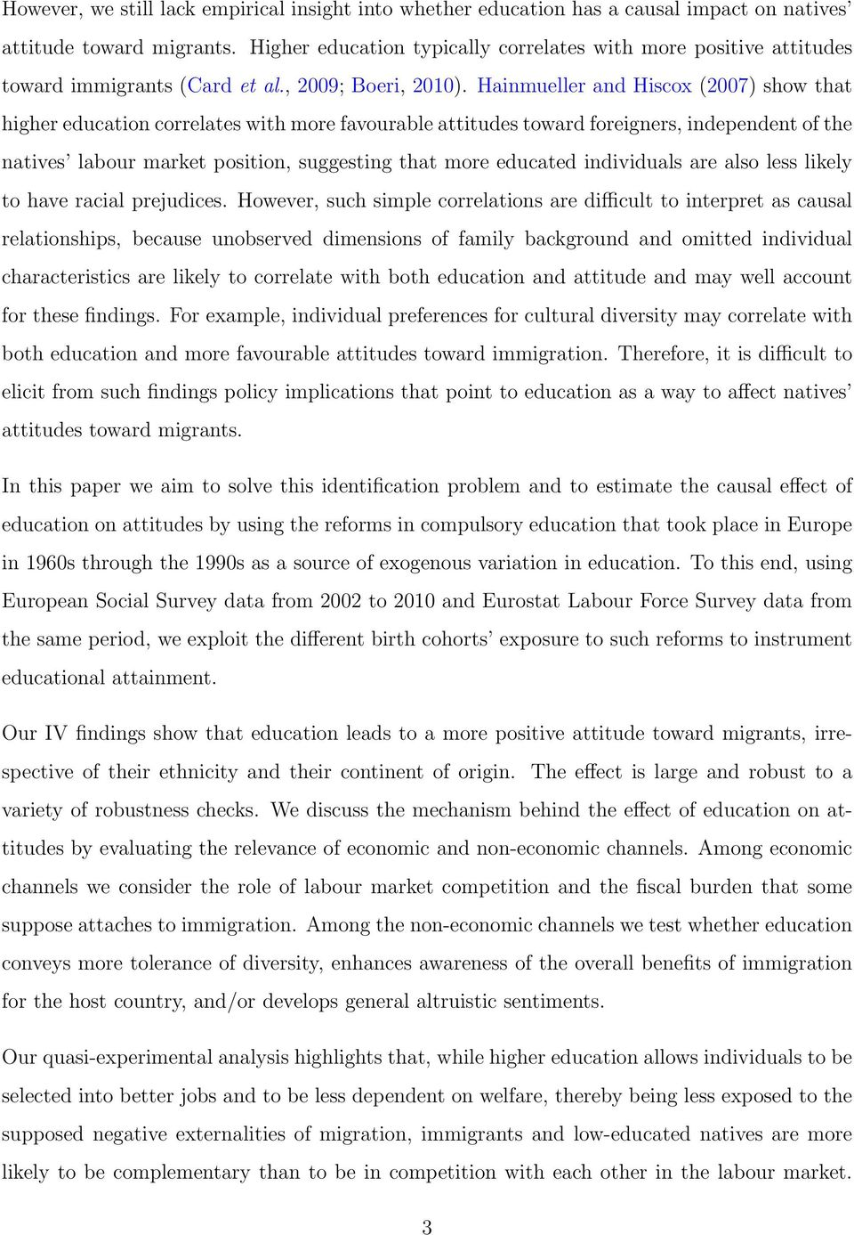 Hainmueller and Hiscox (2007) show that higher education correlates with more favourable attitudes toward foreigners, independent of the natives labour market position, suggesting that more educated