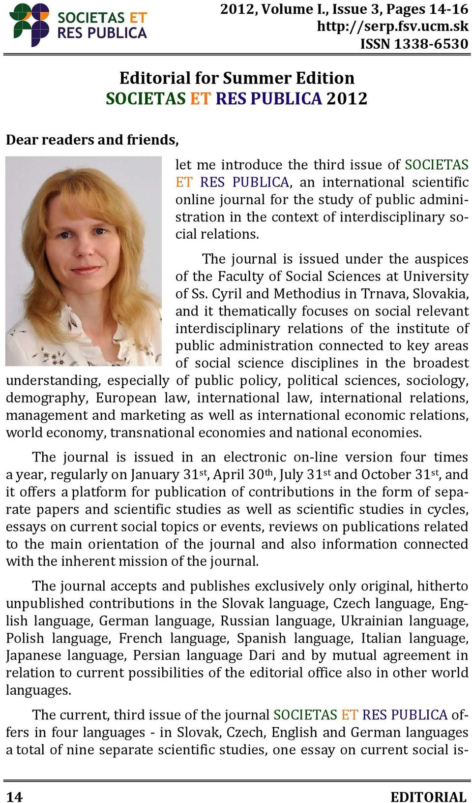 of public administration in the context of interdisciplinary social relations. The journal is issued under the auspices of the Faculty of Social Sciences at University of Ss.