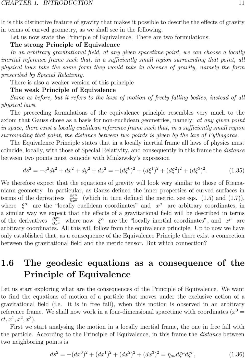 There are two formulations: The strong Principle of Equivalence In an arbitrary gravitational field, at any given spacetime point, we can choose a locally inertial reference frame such that, in a