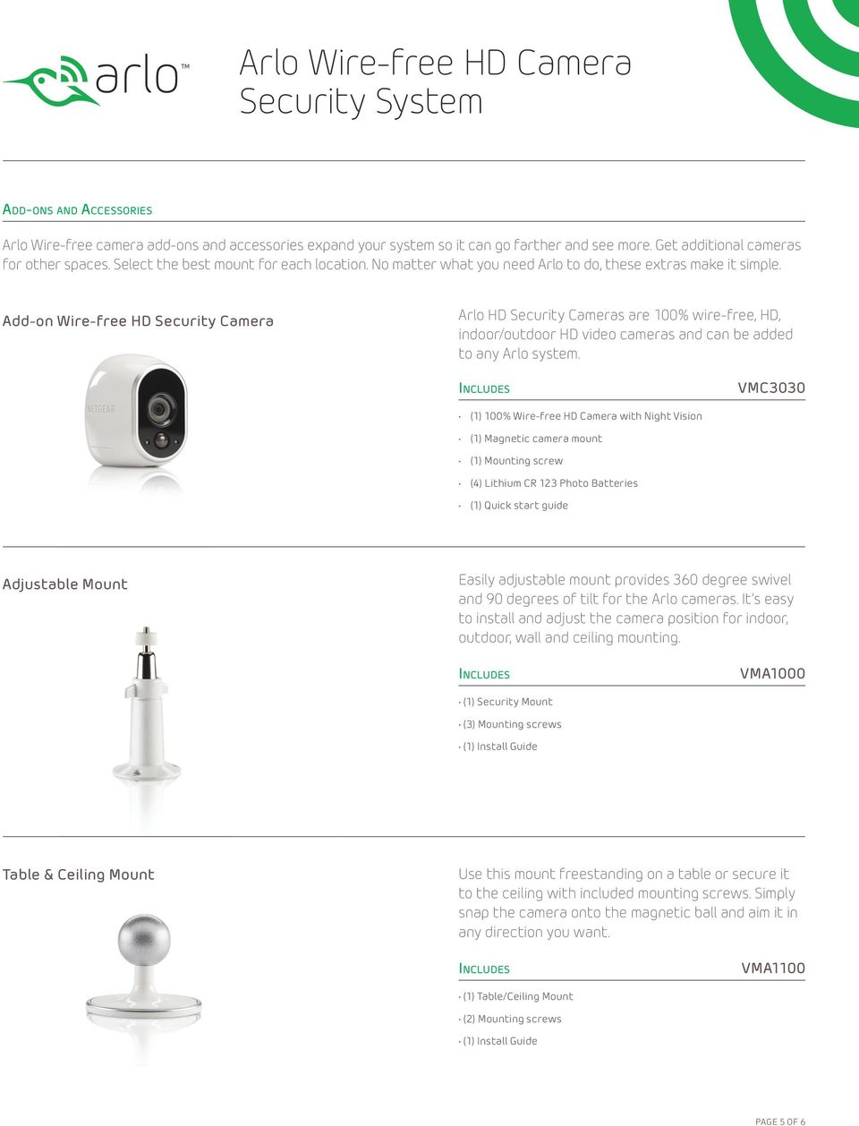 Add-on Wire-free HD Security Camera Arlo HD Security Cameras are 100% wire-free, HD, indoor/outdoor HD video cameras and can be added to any Arlo system.