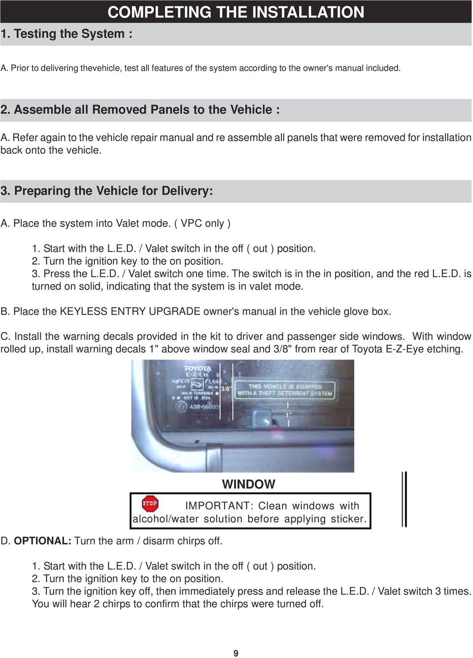 Preparing the Vehicle for Delivery: A. Place the system into Valet mode. ( VPC only ) 1. Start with the L.E.D. / Valet switch in the off ( out ) position. 2. Turn the ignition key to the on position.