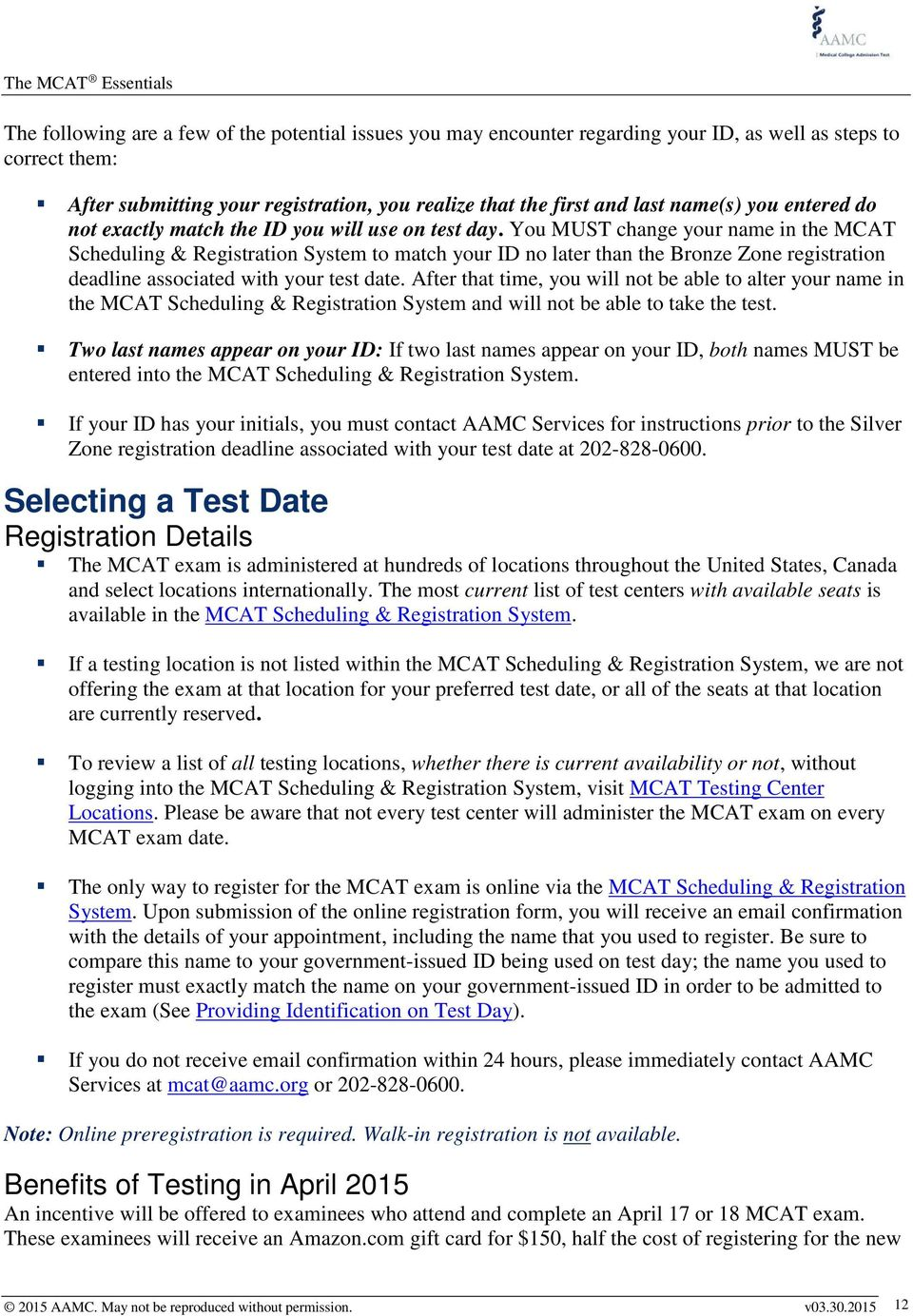 You MUST change your name in the MCAT Scheduling & Registration System to match your ID no later than the Bronze Zone registration deadline associated with your test date.