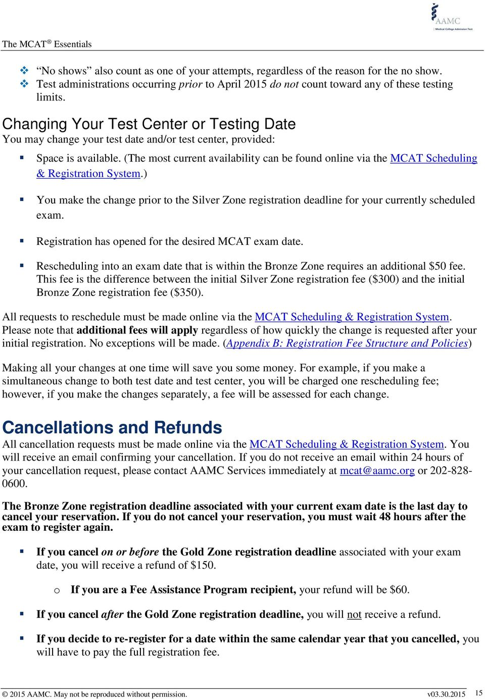 (The most current availability can be found online via the MCAT Scheduling & Registration System.) You make the change prior to the Silver Zone registration deadline for your currently scheduled exam.