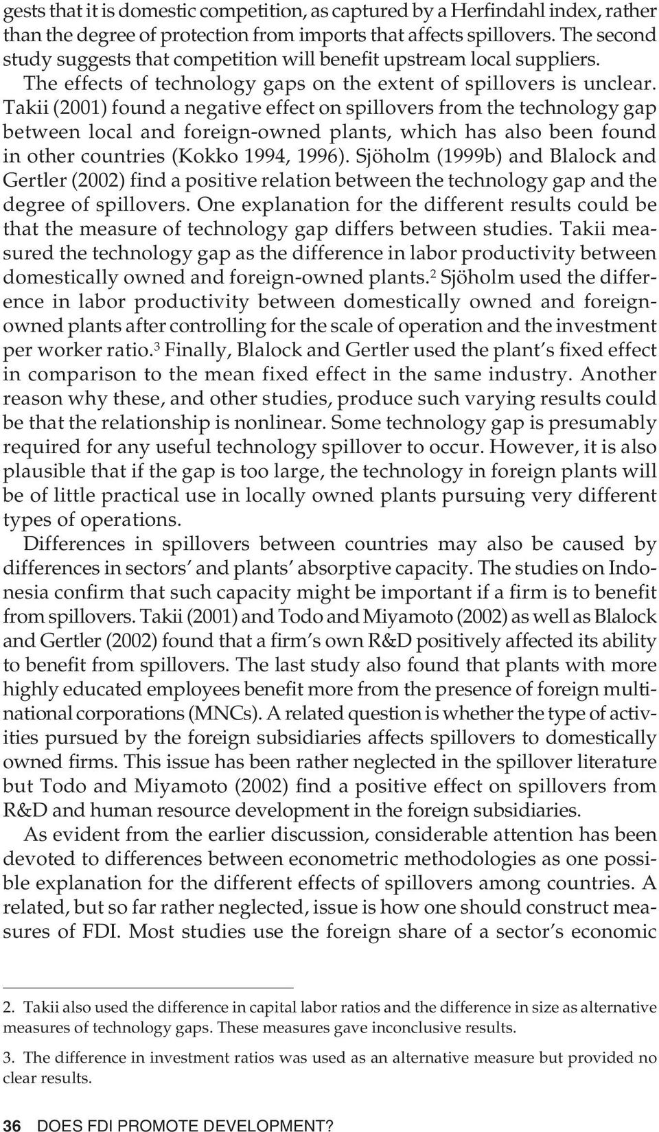 Takii (2001) found a negative effect on spillovers from the technology gap between local and foreign-owned plants, which has also been found in other countries (Kokko 1994, 1996).