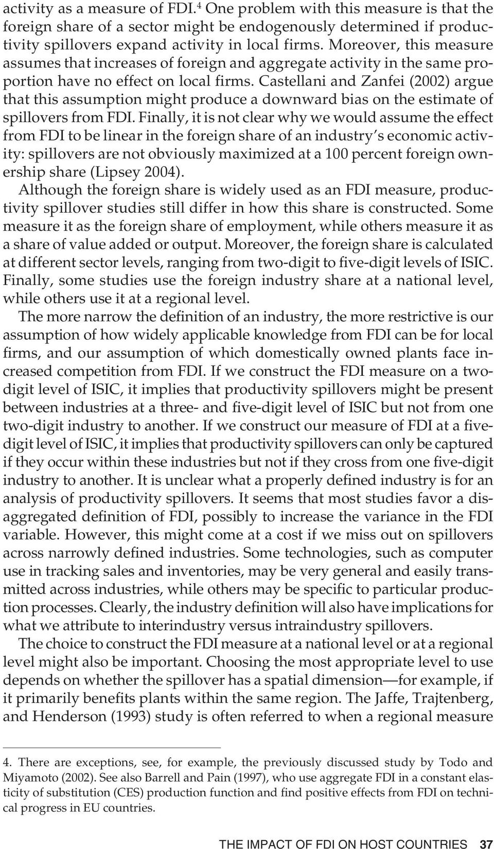 Castellani and Zanfei (2002) argue that this assumption might produce a downward bias on the estimate of spillovers from FDI.