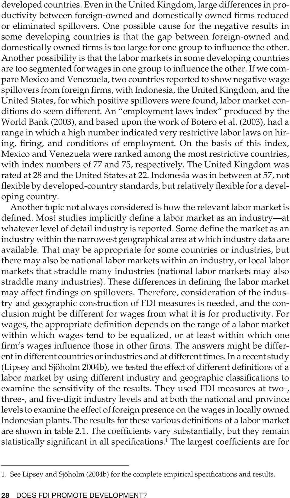 Another possibility is that the labor markets in some developing countries are too segmented for wages in one group to influence the other.