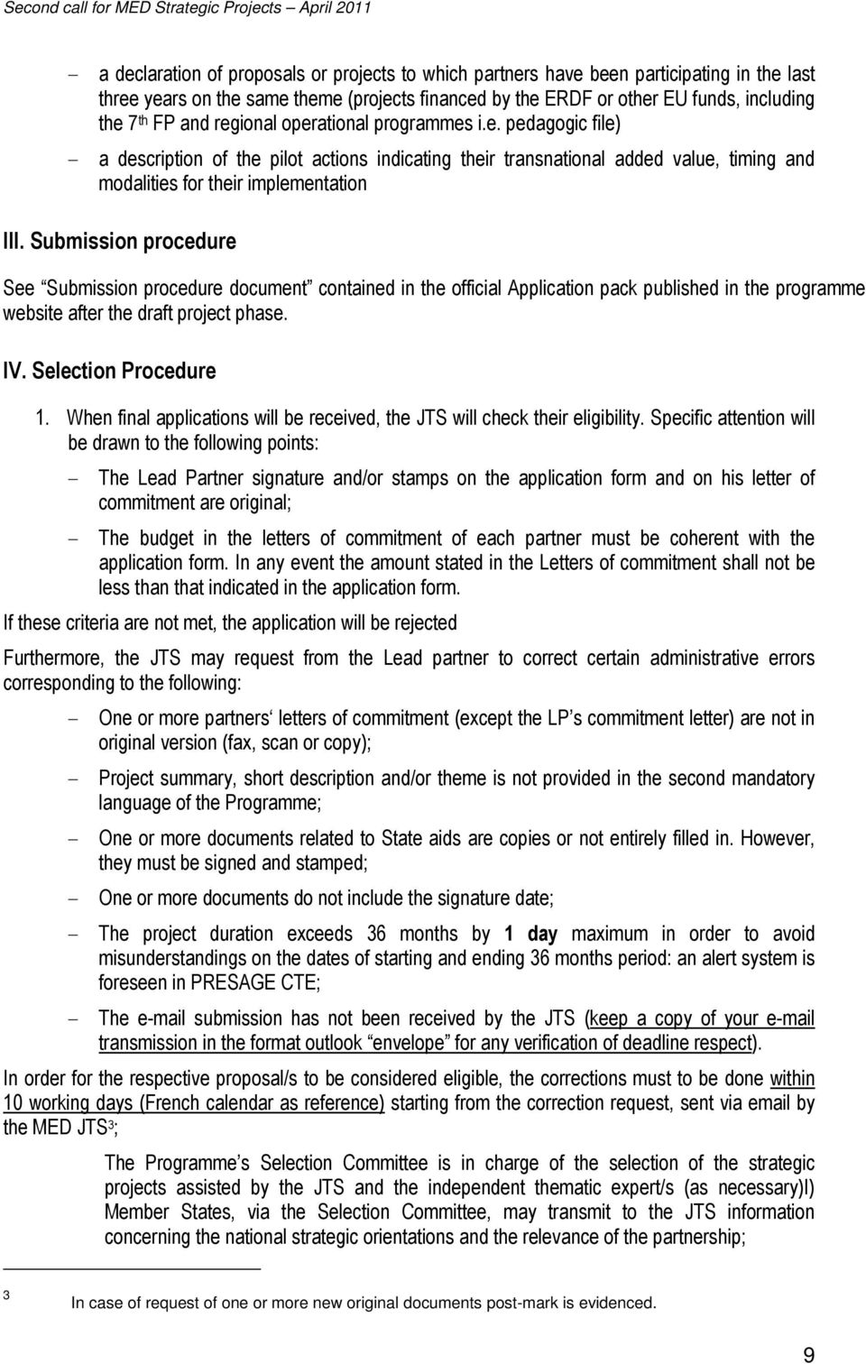 Submission procedure See Submission procedure document contained in the official Application pack published in the programme website after the draft project phase. IV. Selection Procedure 1.