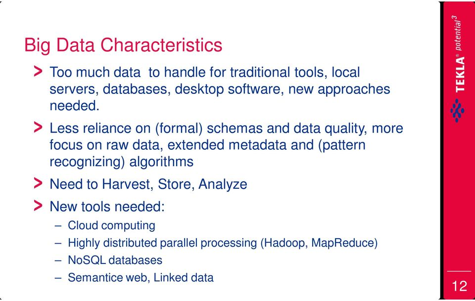Less reliance on (formal) schemas and data quality, more focus on raw data, extended metadata and (pattern