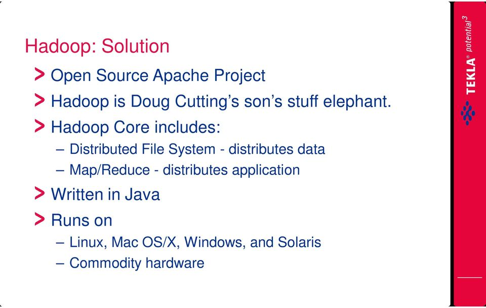 Hadoop Core includes: Distributed File System - distributes data