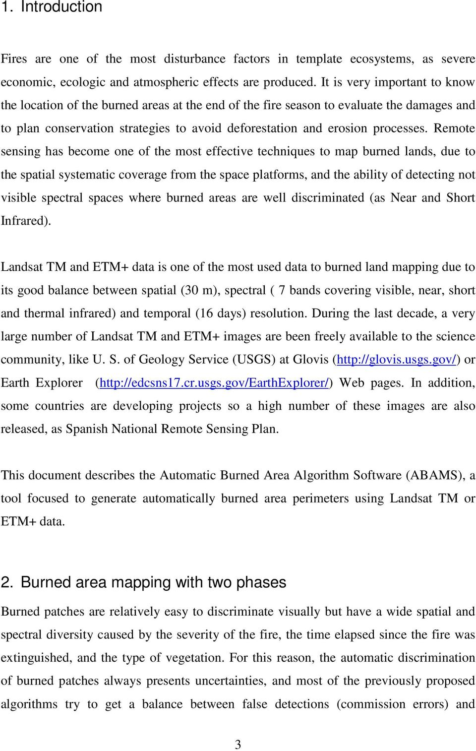 Remote sensing has become one of the most effective techniques to map burned lands, due to the spatial systematic coverage from the space platforms, and the ability of detecting not visible spectral