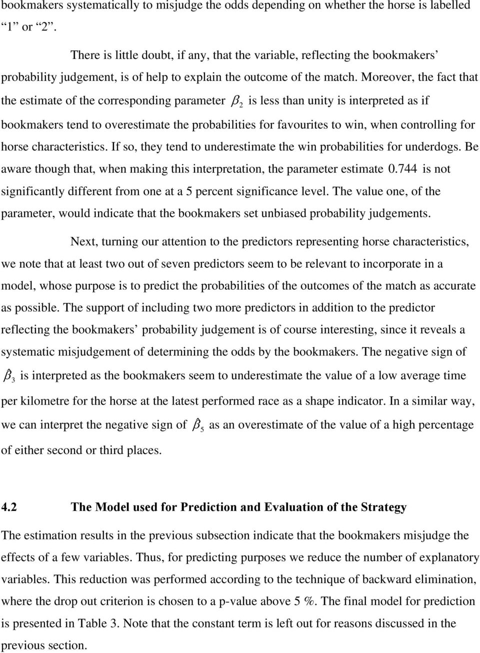 Moreover, the fact that the estimate of the corresponding parameter β 2 is less than unity is interpreted as if bookmakers tend to overestimate the probabilities for favourites to win, when