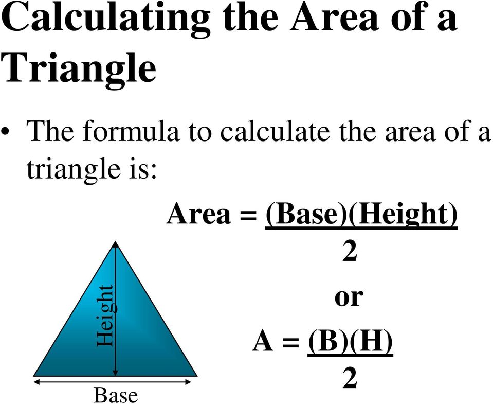 the area of a triangle is: Base