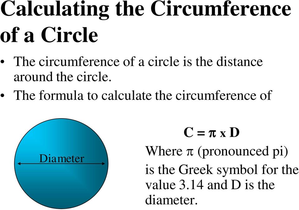 The formula to calculate the circumference of Diameter C = x D