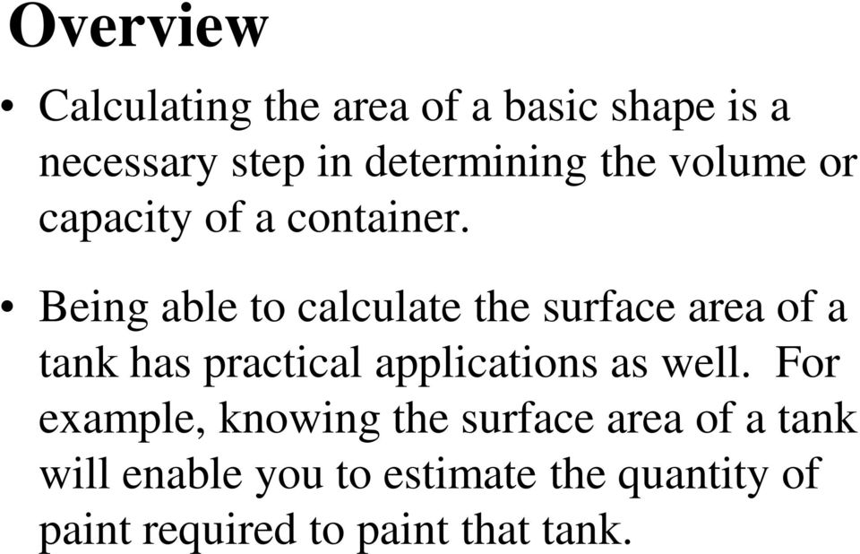 Being able to calculate the surface area of a tank has practical applications as