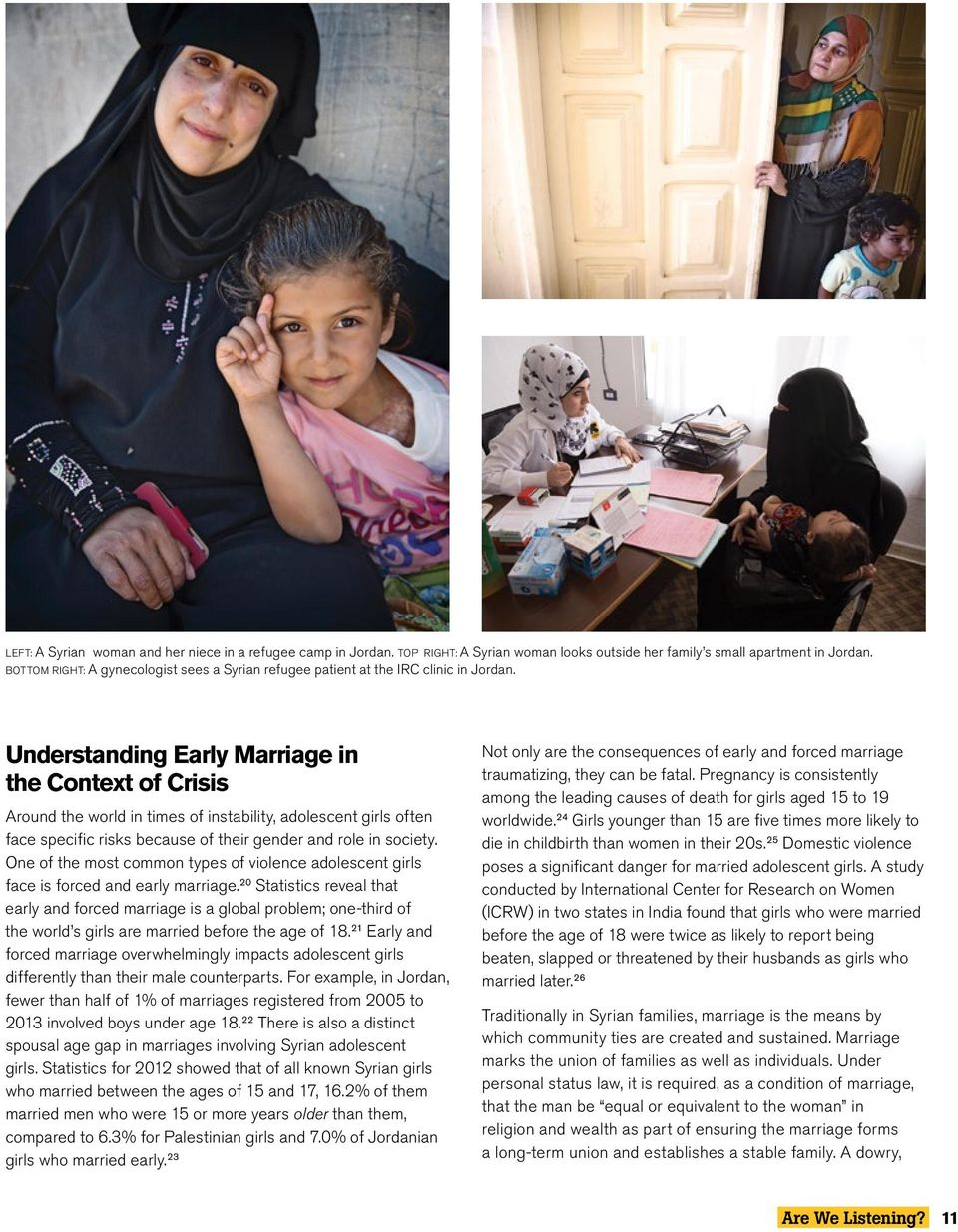 Understanding Early Marriage in the Context of Crisis Around the world in times of instability, adolescent girls often face specific risks because of their gender and role in society.