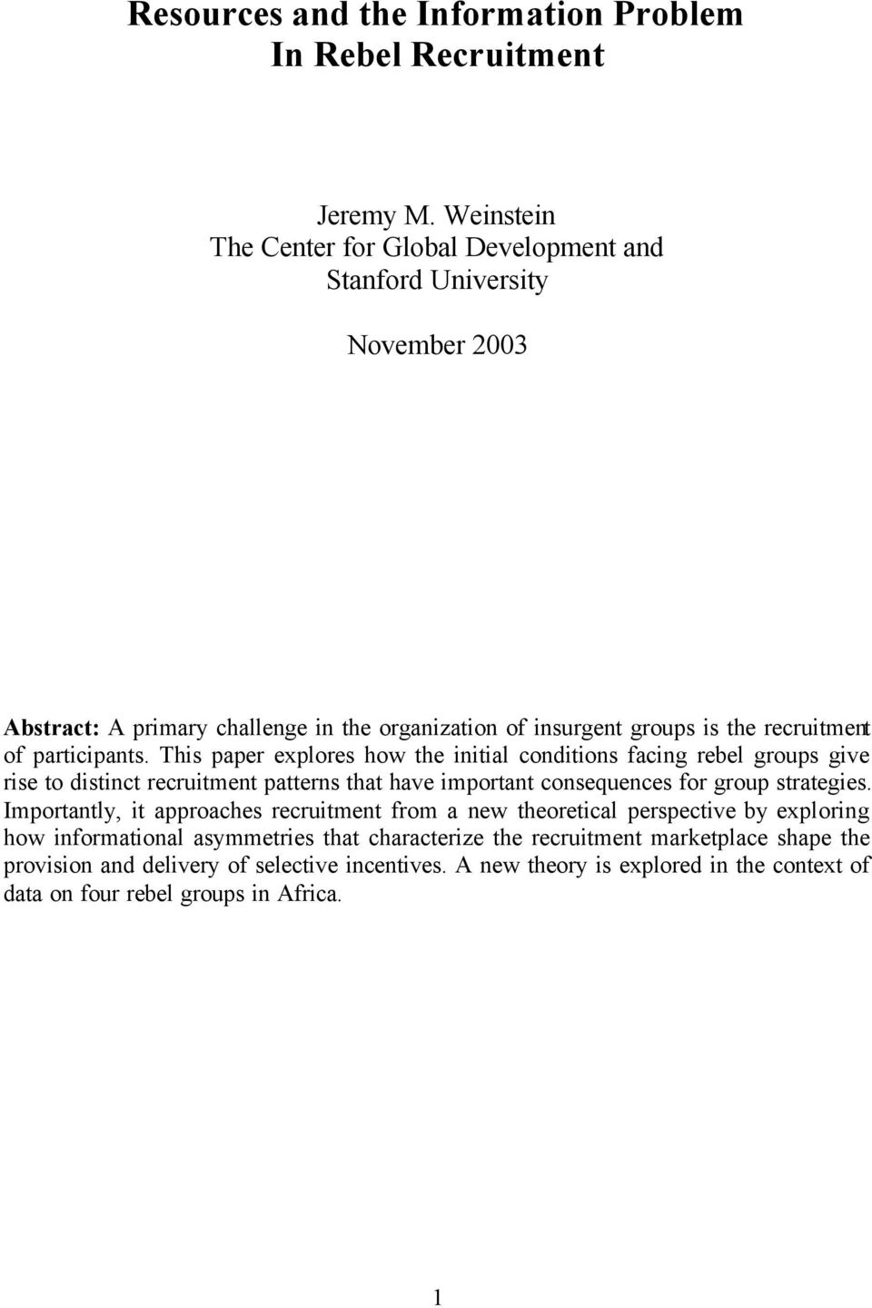 participants. This paper explores how the initial conditions facing rebel groups give rise to distinct recruitment patterns that have important consequences for group strategies.
