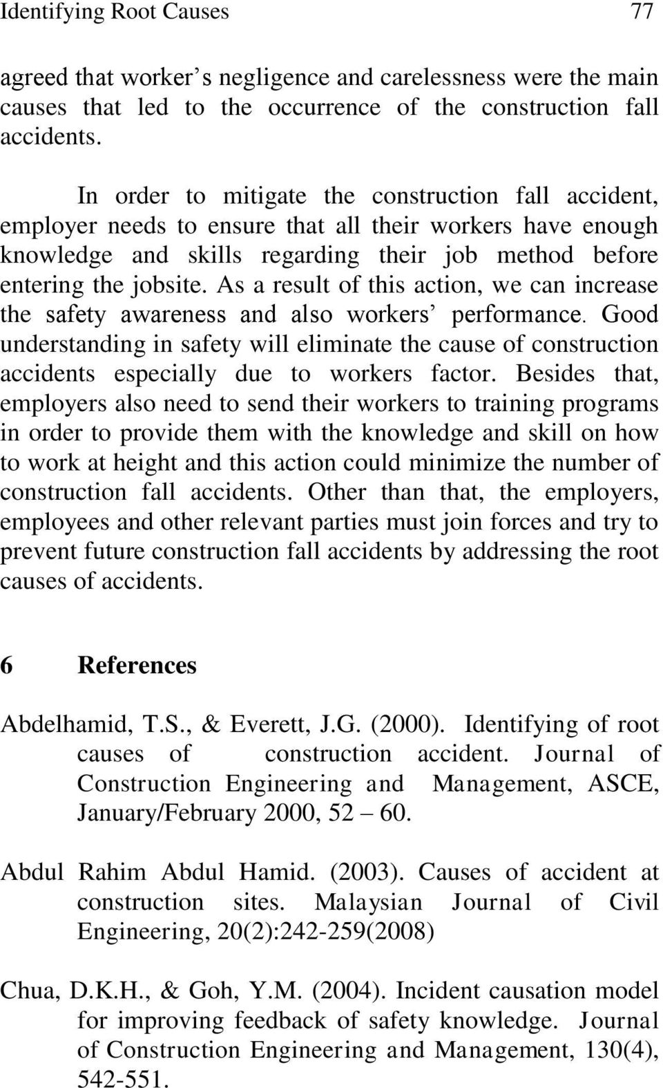 abdelhamid t and everett j 2000 1 introduction construction has been recognized as a dangerous occupation, and a number of studies have been undertaken to identify the associated risks and to devise mitigation strategies ( abdelhamid & everett, 2000 huang & hinze, 2003 sorock, smith, & goldoft, 1993 .
