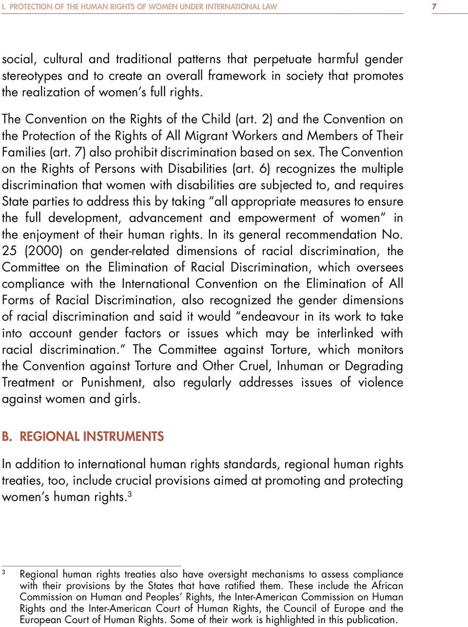 2) and the Convention on the Protection of the Rights of All Migrant Workers and Members of Their Families (art. 7) also prohibit discrimination based on sex.
