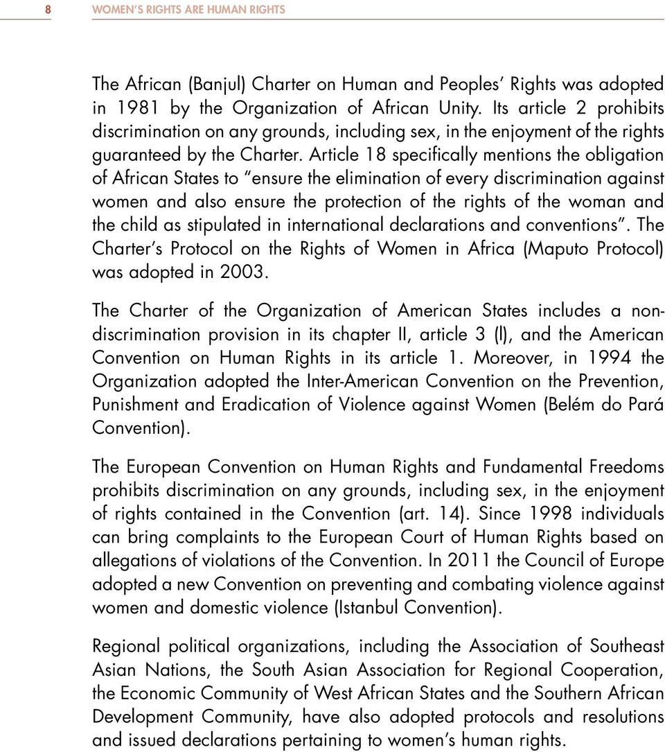Article 18 specifically mentions the obligation of African States to ensure the elimination of every discrimination against women and also ensure the protection of the rights of the woman and the