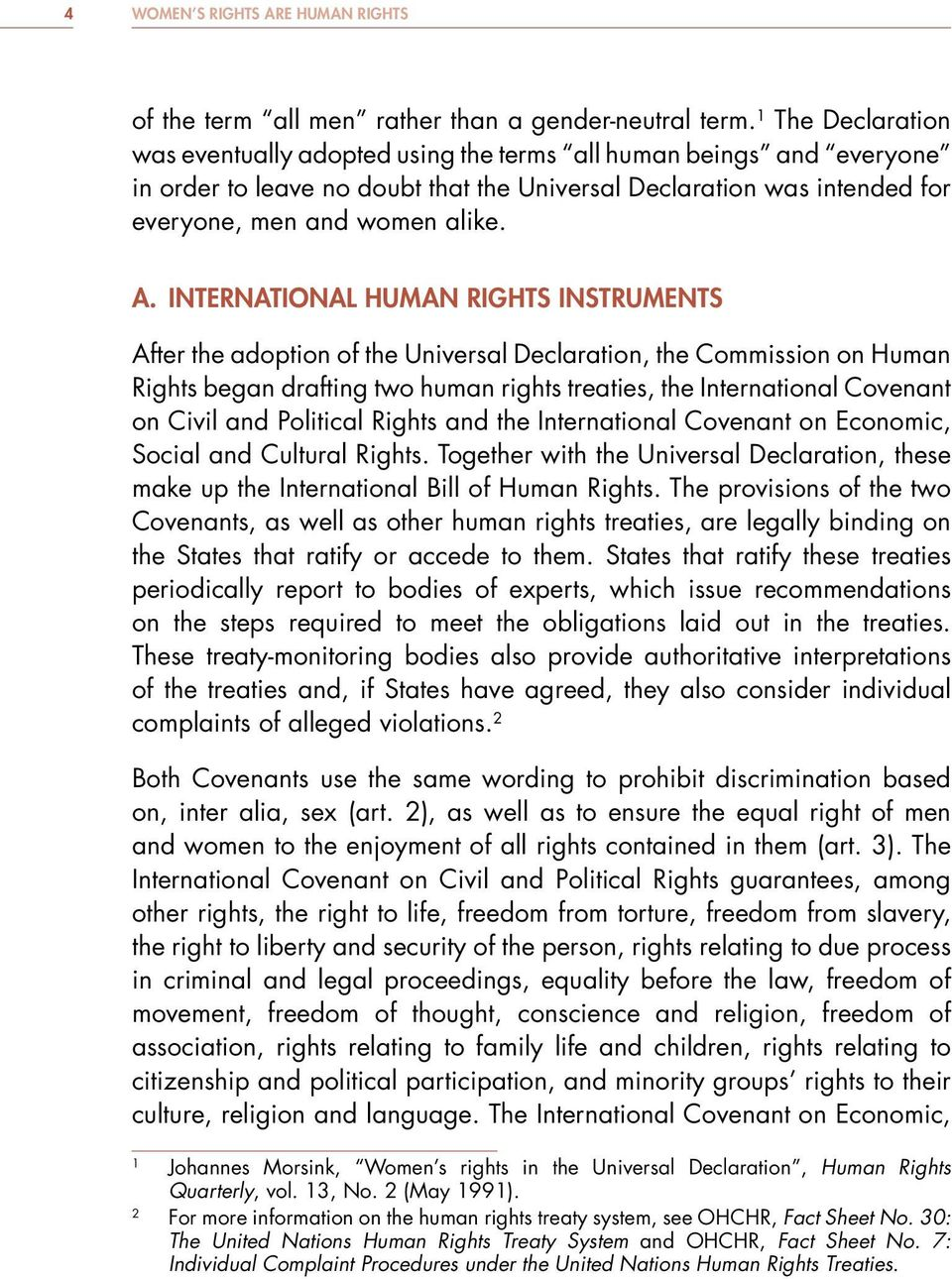 INTERNATIONAL HUMAN RIGHTS INSTRUMENTS After the adoption of the Universal Declaration, the Commission on Human Rights began drafting two human rights treaties, the International Covenant on Civil