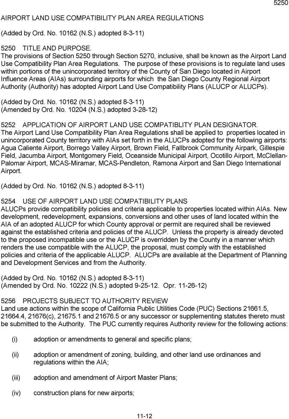 The purpose of these provisions is to regulate land uses within portions of the unincorporated territory of the County of San Diego located in Airport Influence Areas (AIAs) surrounding airports for
