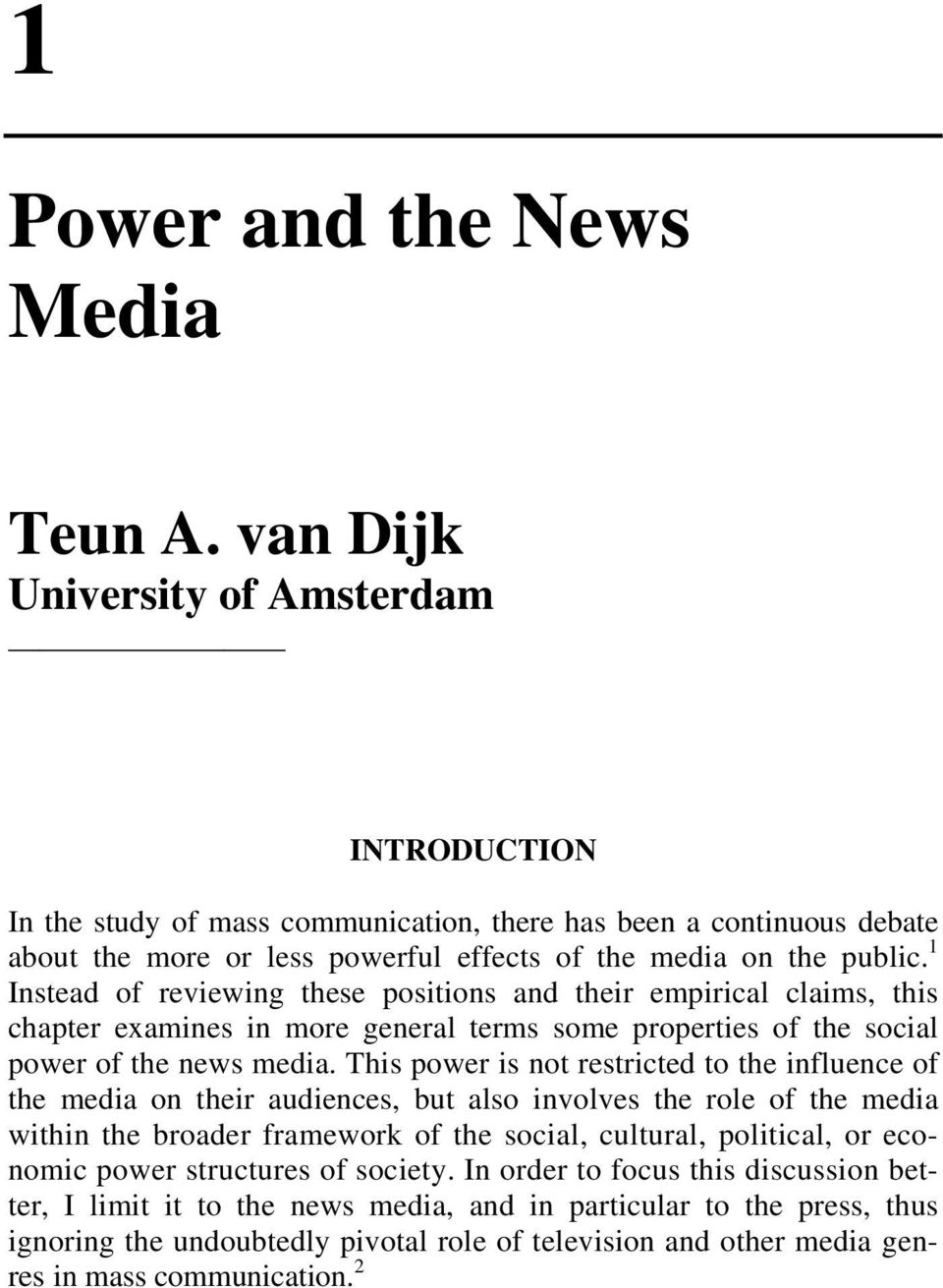 1 Instead of reviewing these positions and their empirical claims, this chapter examines in more general terms some properties of the social power of the news media.