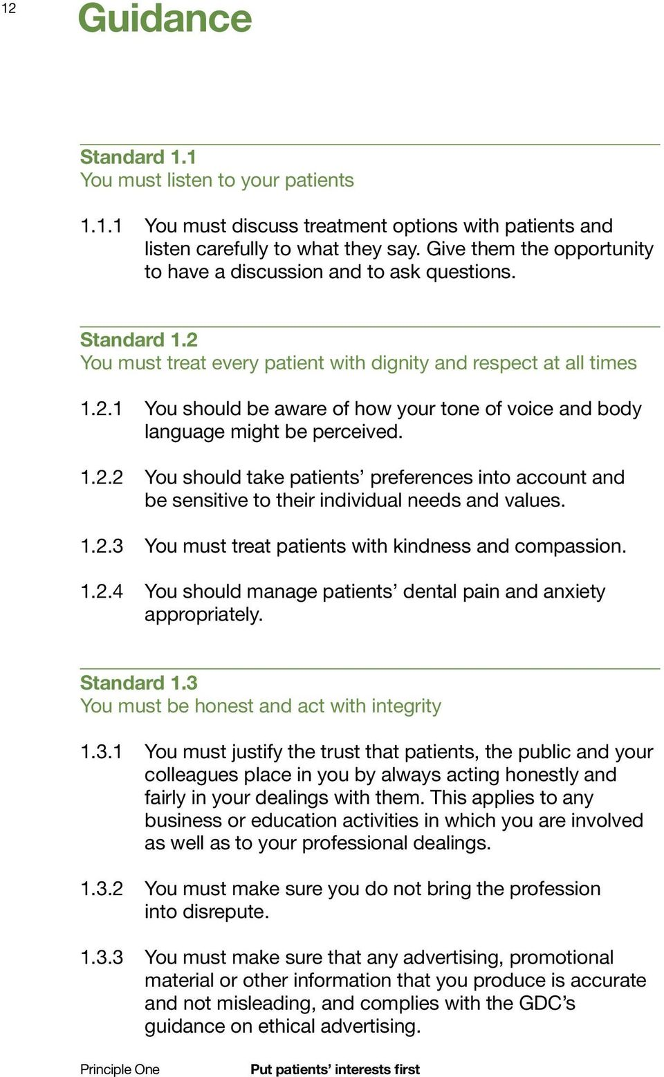 1.2.2 You should take patients preferences into account and be sensitive to their individual needs and values. 1.2.3 You must treat patients with kindness and compassion. 1.2.4 You should manage patients dental pain and anxiety appropriately.