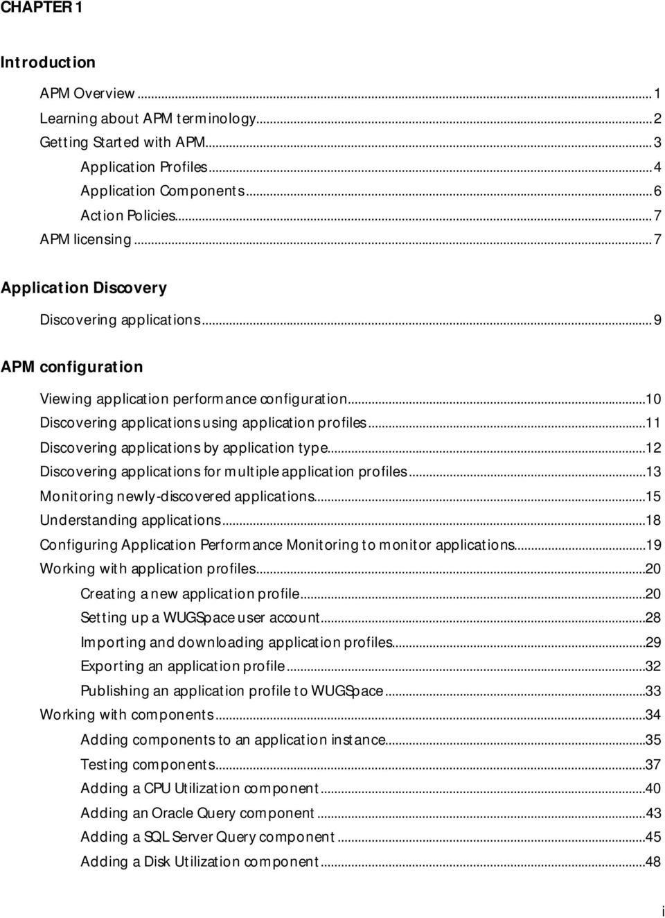 ..11 Discovering applications by application type...12 Discovering applications for multiple application profiles...13 Monitoring newly-discovered applications...15 Understanding applications.