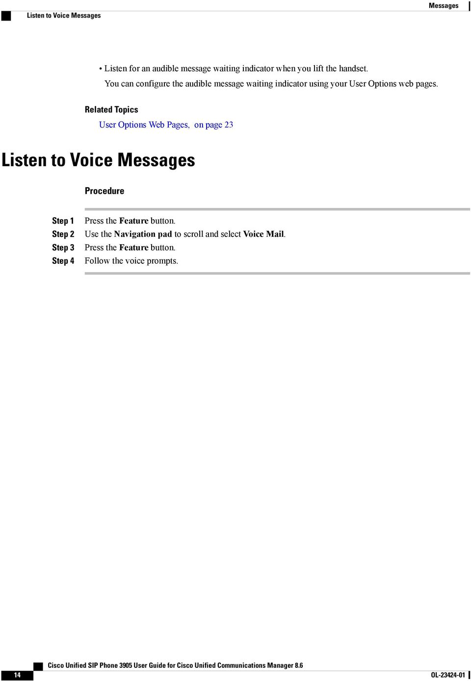 Related Topics User Options Web Pages, on page 23 Listen to Voice Messages Step 1 Step 3 Step 4 Press the
