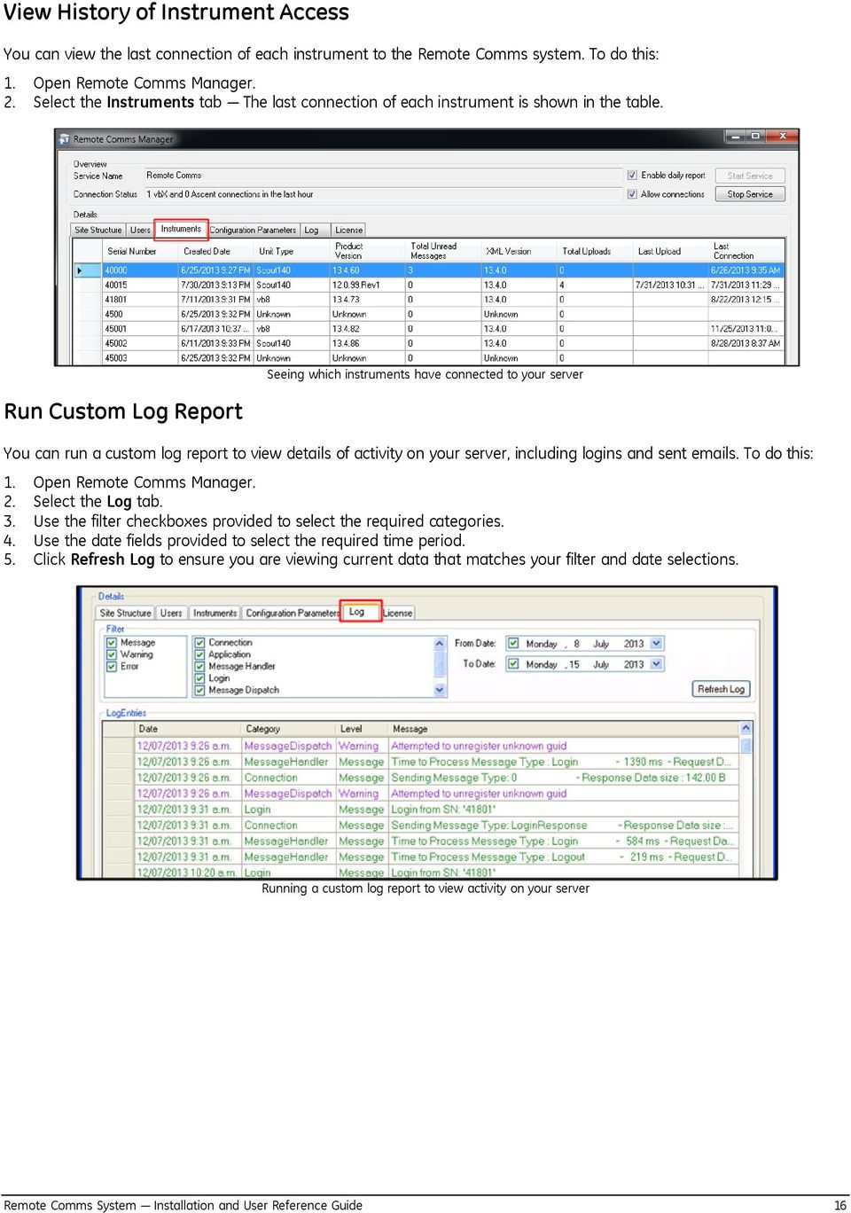 Run Custom Log Report Seeing which instruments have connected to your server You can run a custom log report to view details of activity on your server, including logins and sent emails.