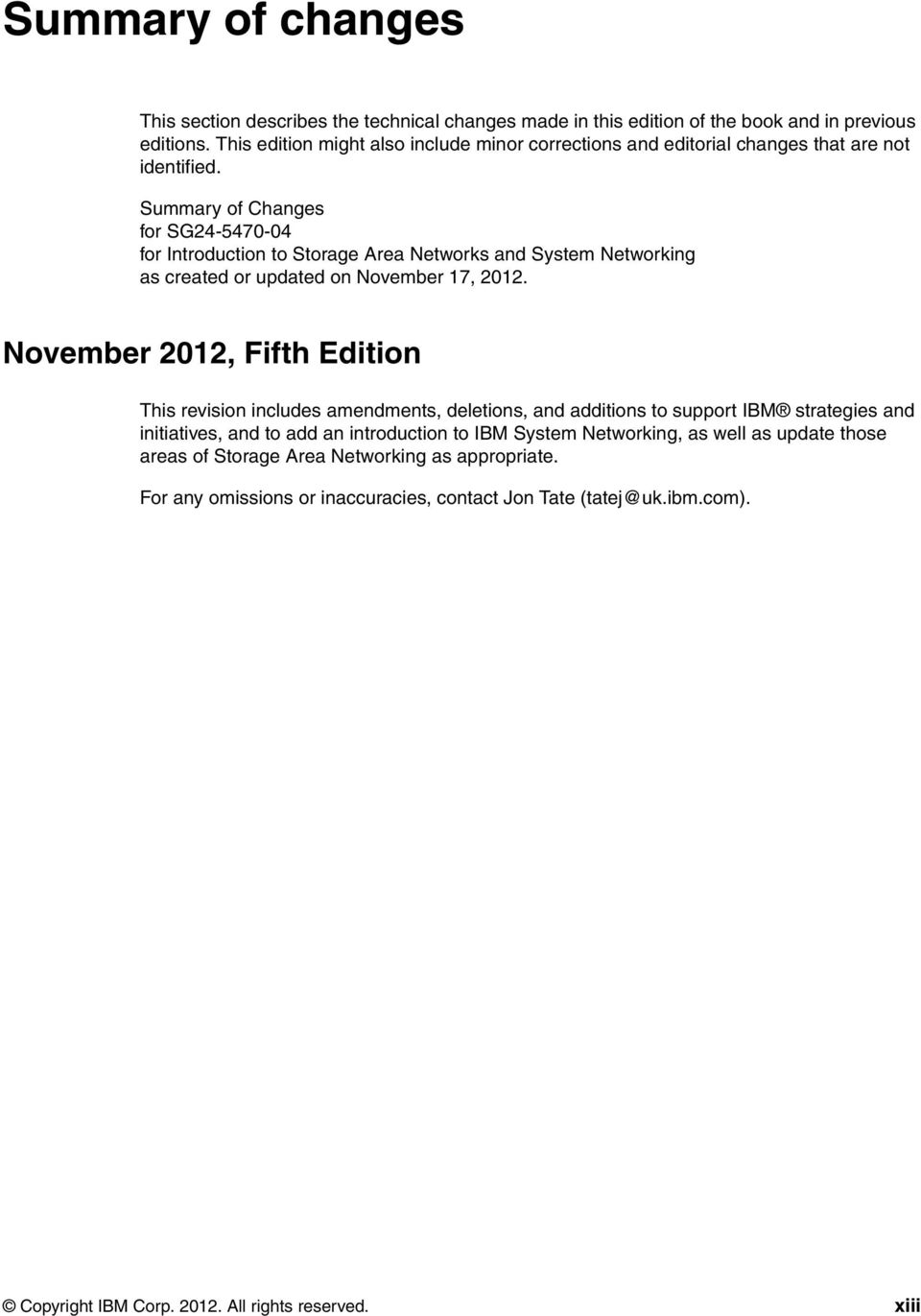 Summary of Changes for SG24-5470-04 for Introduction to Storage Area Networks and System Networking as created or updated on November 17, 2012.