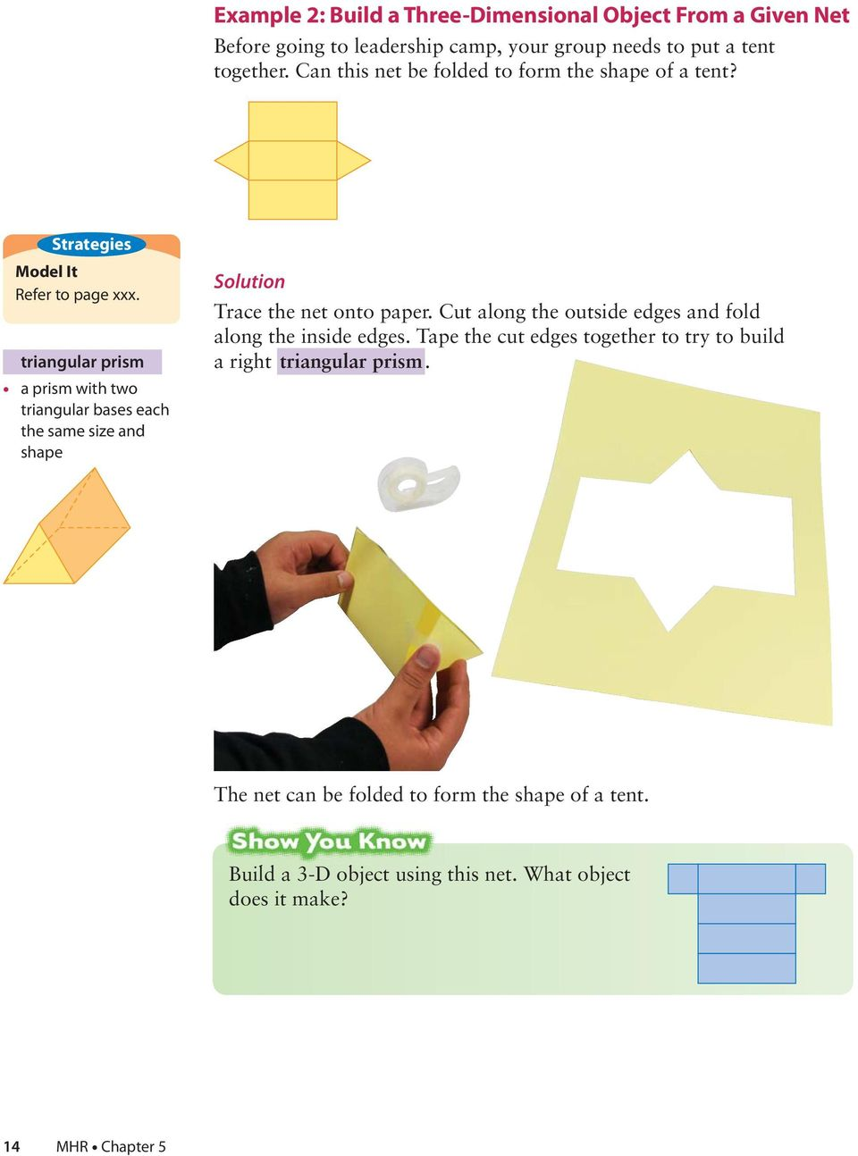 triangular prism a prism with two triangular bases each the same size and shape Solution Trace the net onto paper.