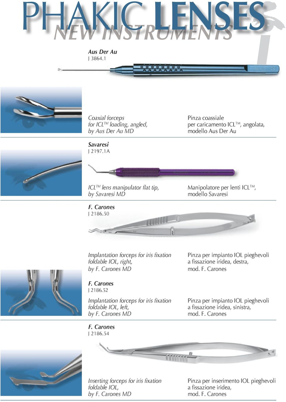 Carones J 2186.52 Implantation forceps for iris fixation foldable IOL, left, by F. Carones MD Pinza per impianto IOL pieghevoli a fissazione iridea, destra, mod. F. Carones Pinza per impianto IOL pieghevoli a fissazione iridea, sinistra, mod.