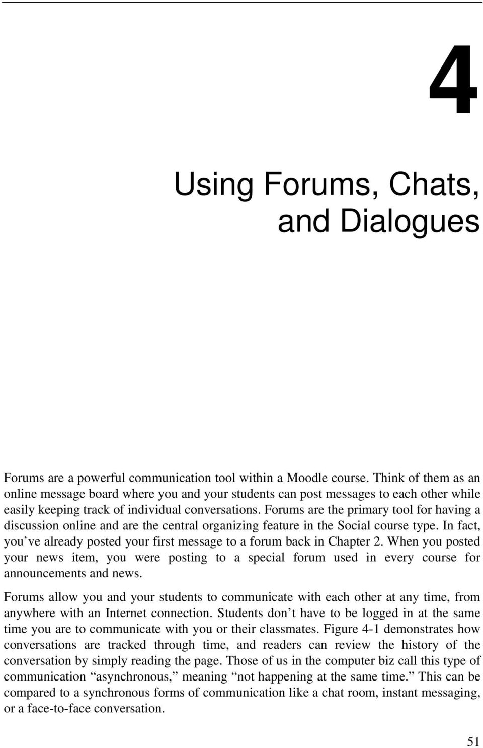 Forums are the primary tool for having a discussion online and are the central organizing feature in the Social course type.