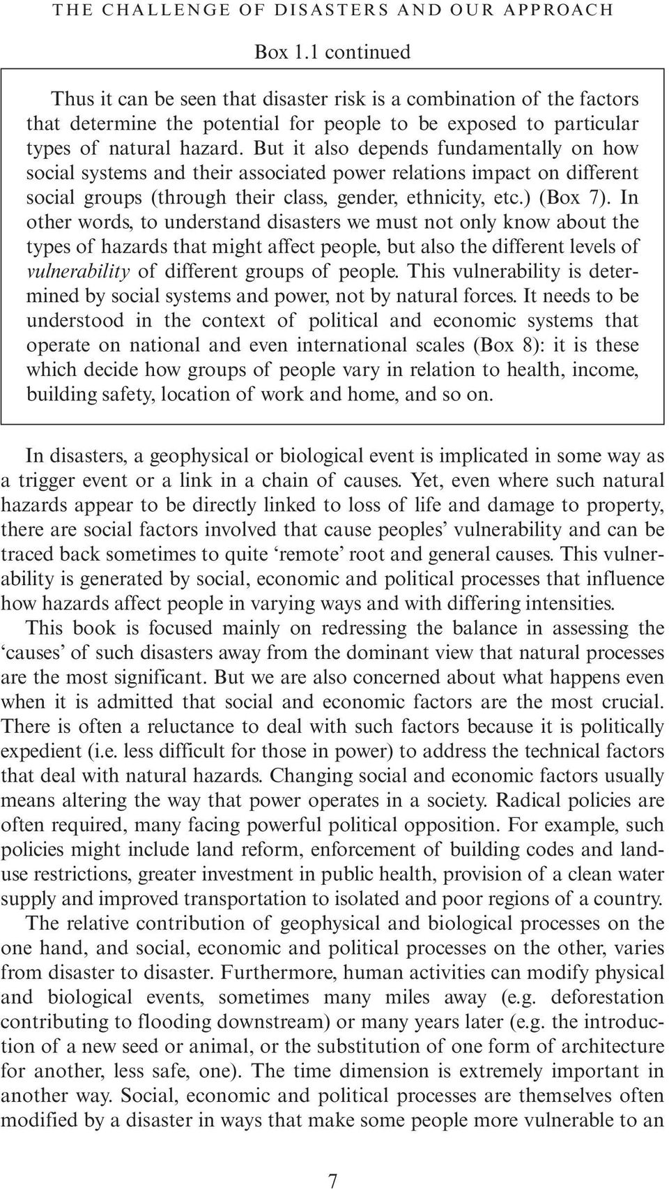 But it also depends fundamentally on how social systems and their associated power relations impact on different social groups (through their class, gender, ethnicity, etc.) (Box 7).