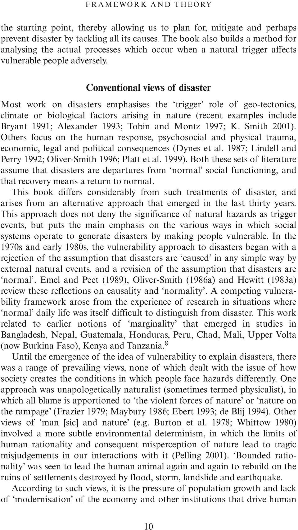 Conventional views of disaster Most work on disasters emphasises the trigger role of geo-tectonics, climate or biological factors arising in nature (recent examples include Bryant 1991; Alexander