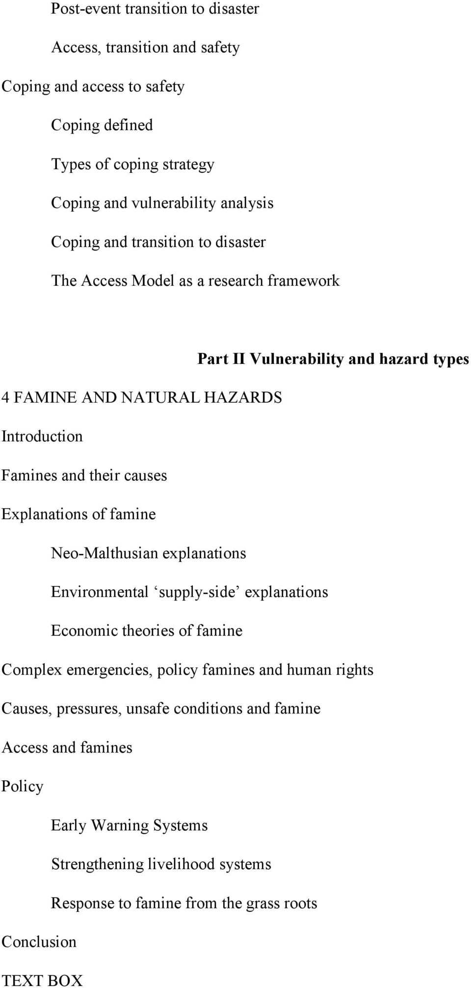 Explanations of famine Neo-Malthusian explanations Environmental supply-side explanations Economic theories of famine Complex emergencies, policy famines and human rights