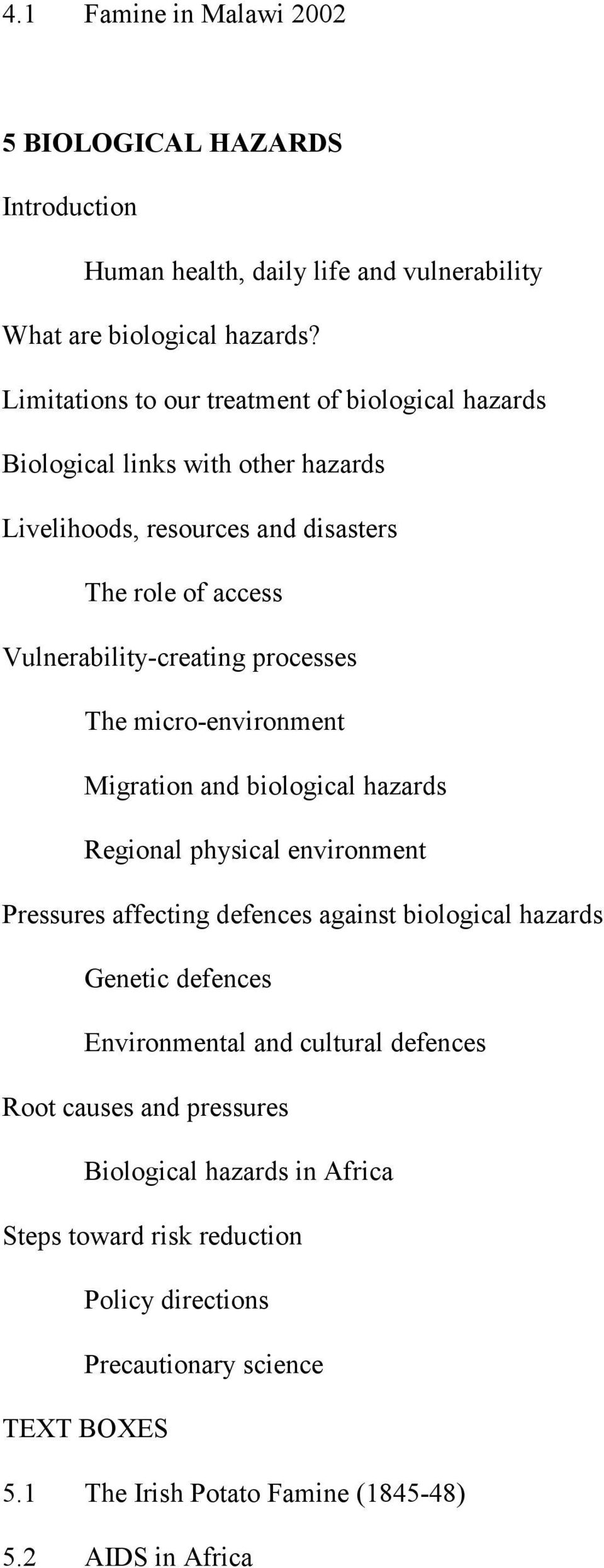 processes The micro-environment Migration and biological hazards Regional physical environment Pressures affecting defences against biological hazards Genetic defences