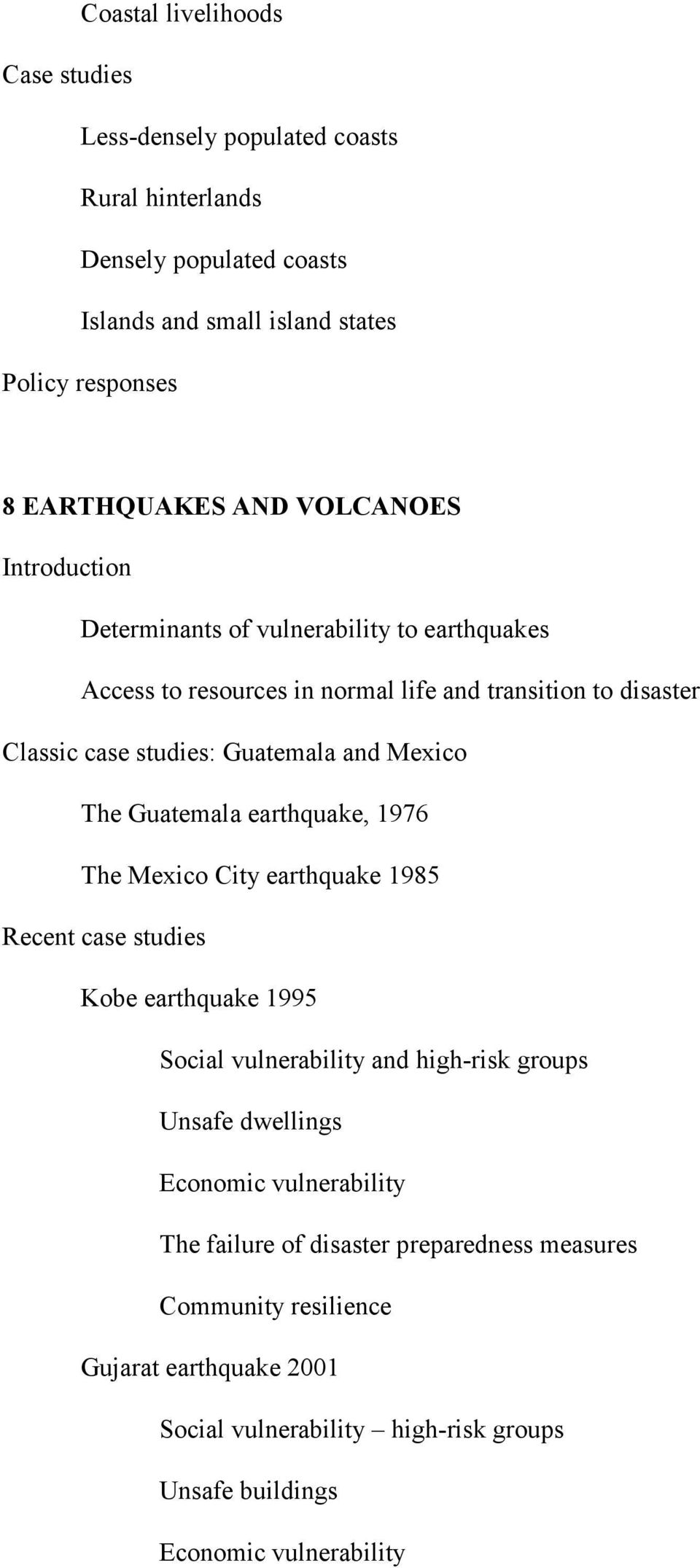 The Guatemala earthquake, 1976 The Mexico City earthquake 1985 Recent case studies Kobe earthquake 1995 Social vulnerability and high-risk groups Unsafe dwellings Economic