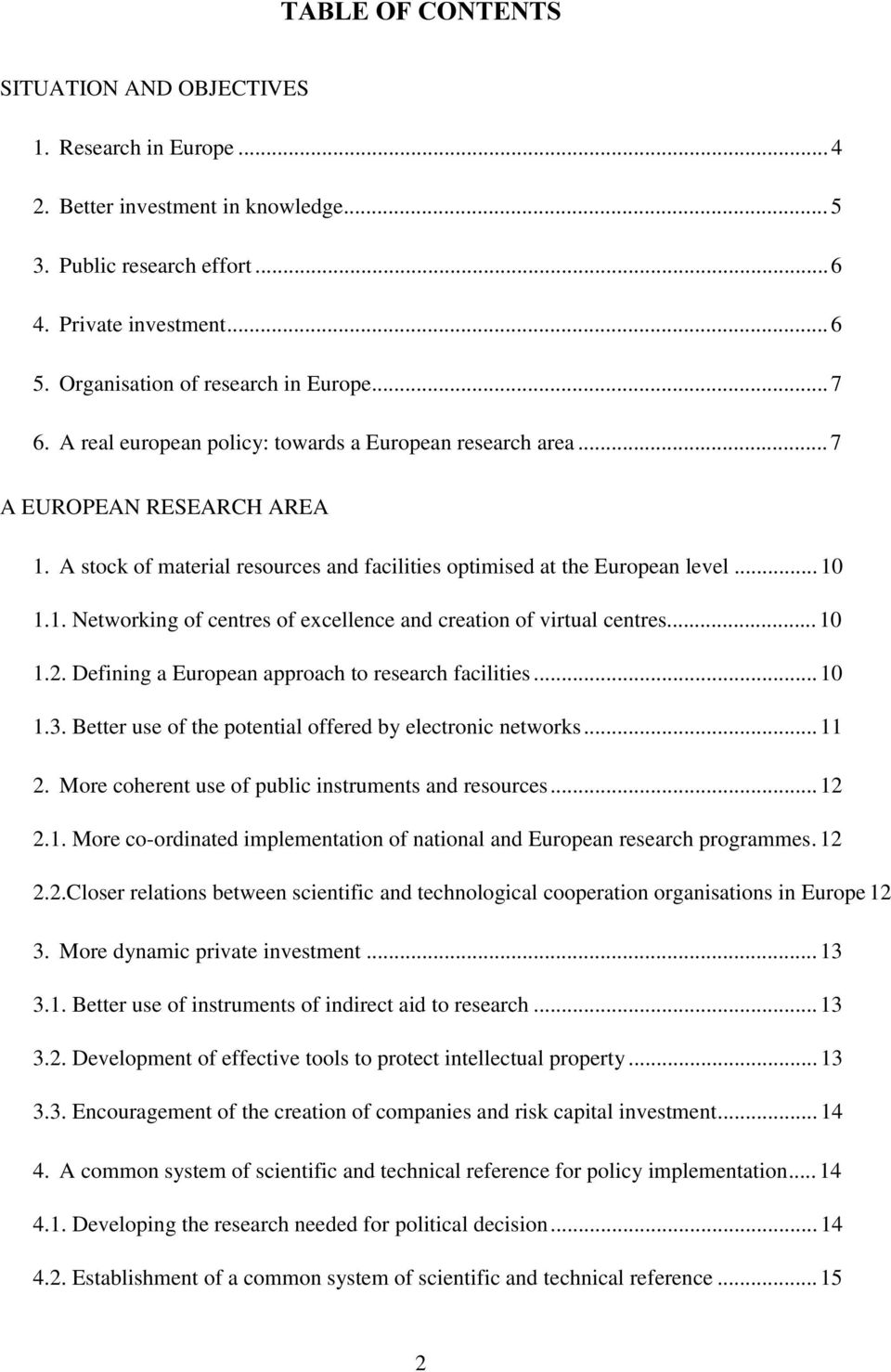 .. 10 1.2. Defining a European approach to research facilities... 10 1.3. Better use of the potential offered by electronic networks... 11 2. More coherent use of public instruments and resources.