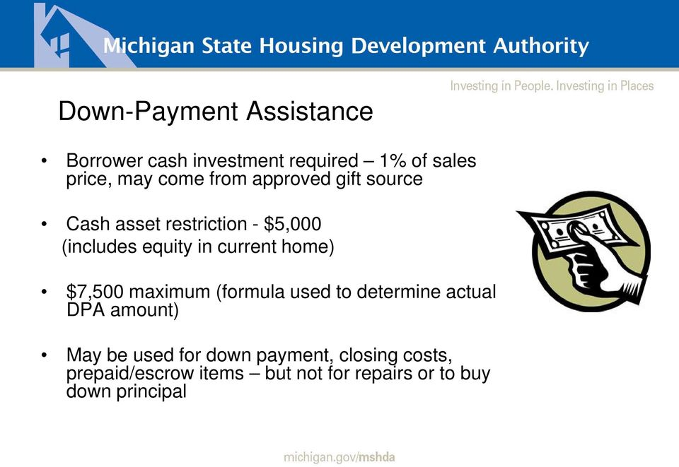 home) $7,500 maximum (formula used to determine actual DPA amount) May be used for down