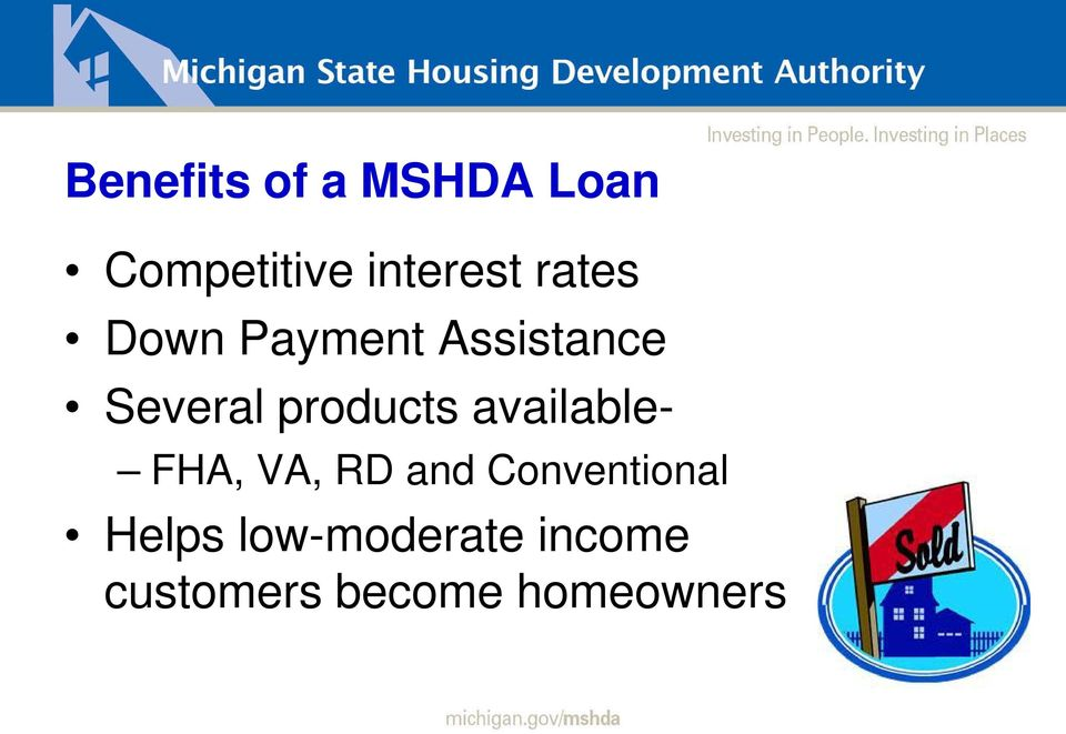 available- FHA, VA, RD and Conventional Helps