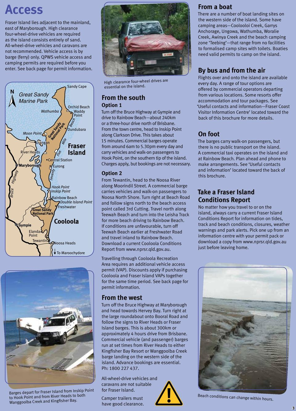 See back page for permit information. Great Sandy Marine Park High clearance four-wheel drives are essential on the island.