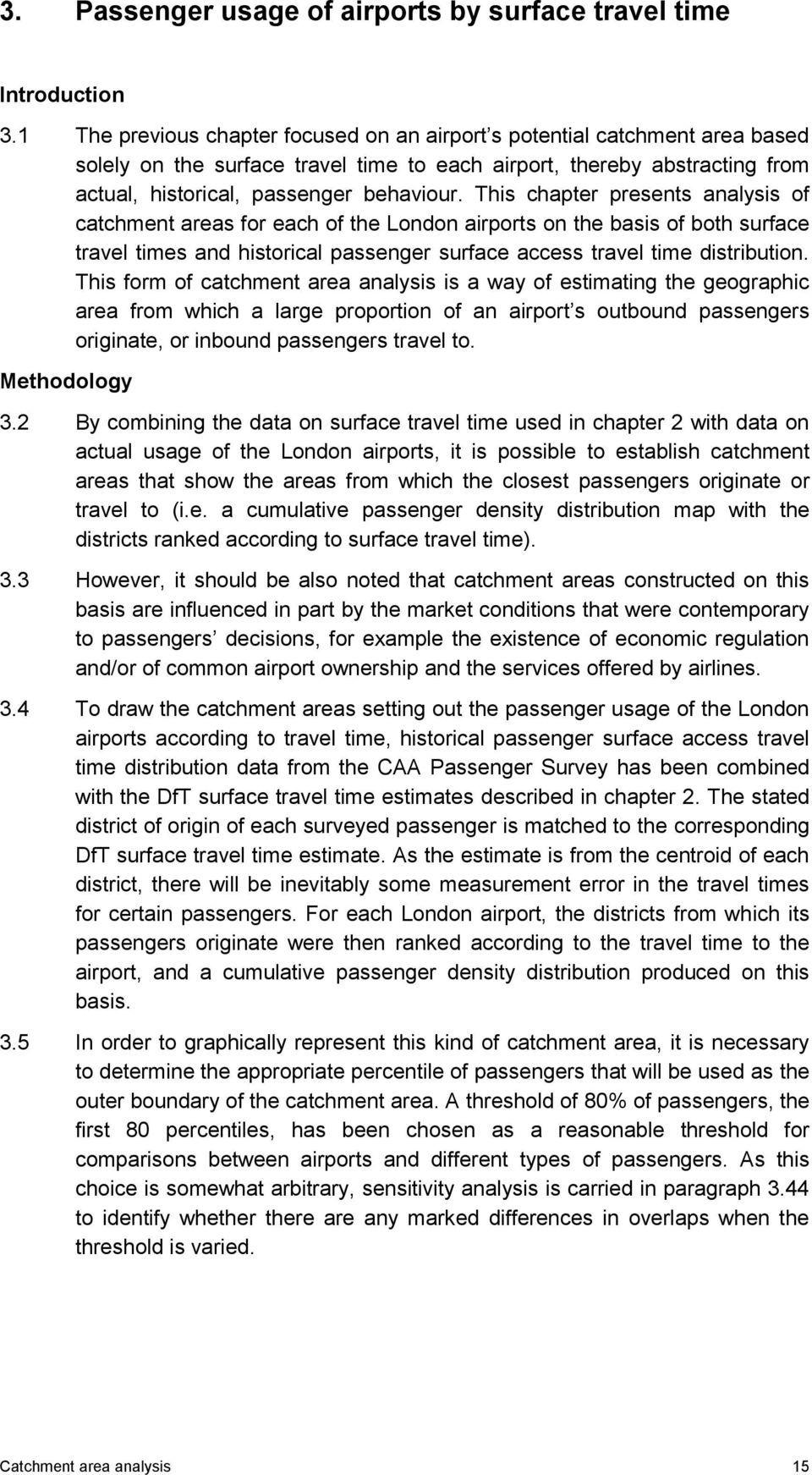 This chapter presents analysis of catchment areas for each of the London airports on the basis of both surface travel times and historical passenger surface access travel time distribution.