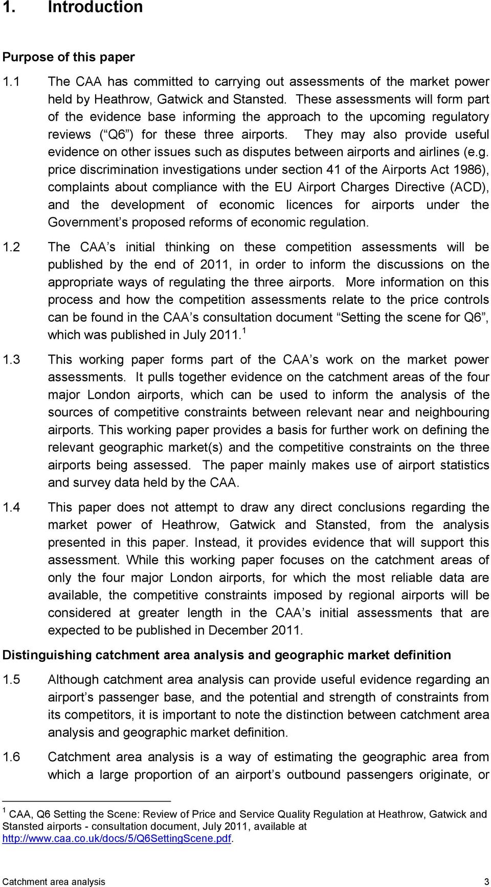 They may also provide useful evidence on other issues such as disputes between airports and airlines (e.g.