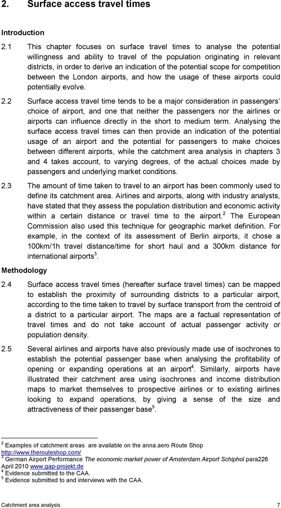 potential scope for competition between the London airports, and how the usage of these airports could potentially evolve. 2.
