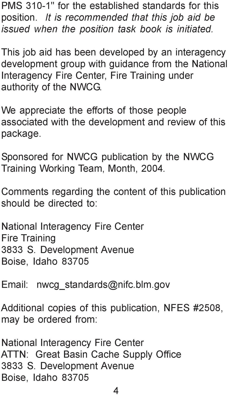 We appreciate the efforts of those people associated with the development and review of this package. Sponsored for NWCG publication by the NWCG Training Working Team, Month, 2004.