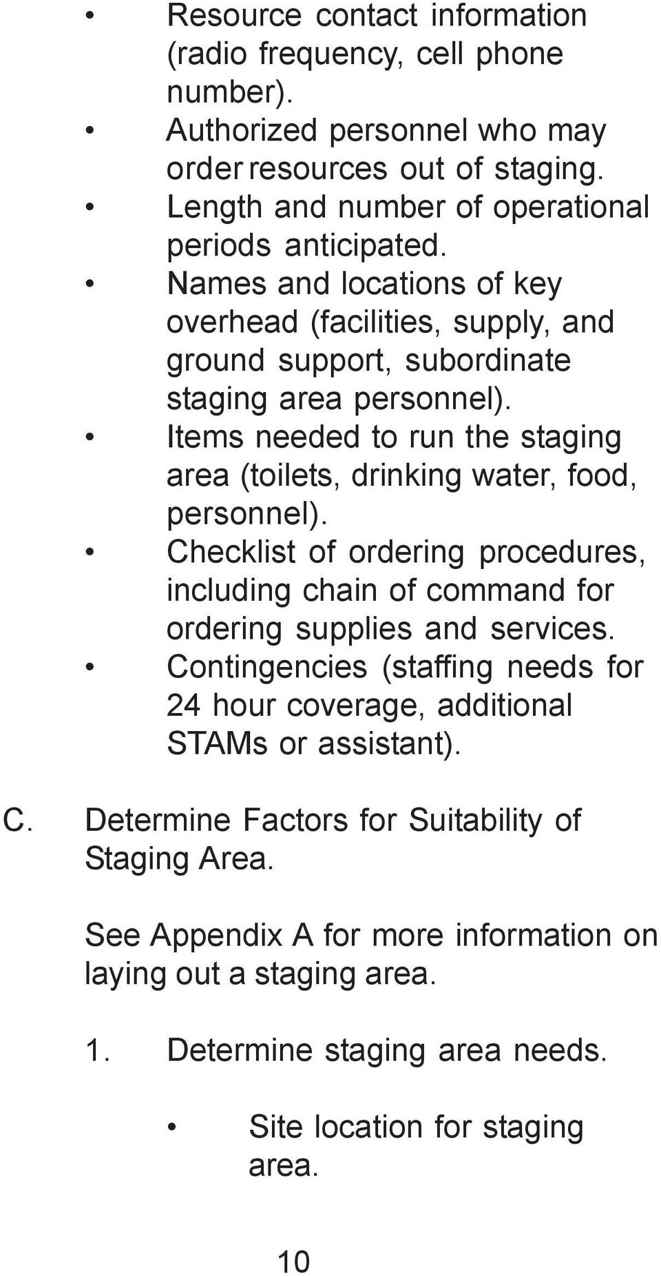 Items needed to run the staging area (toilets, drinking water, food, personnel). Checklist of ordering procedures, including chain of command for ordering supplies and services.
